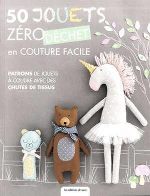 50 jouets zéro déchet en couture facile : patrons de jouets à coudre avec des chutes de tissus