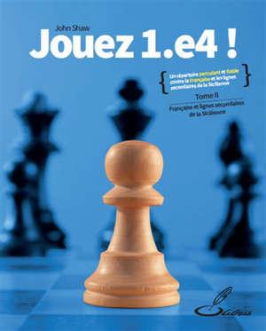 Jouez 1.e4 !. Volume 2, La Française et les lignes secondaires de la Sicilienne