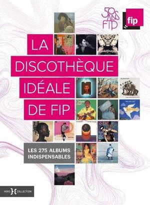 La discothèque idéale de Fip : les 275 albums indispensables