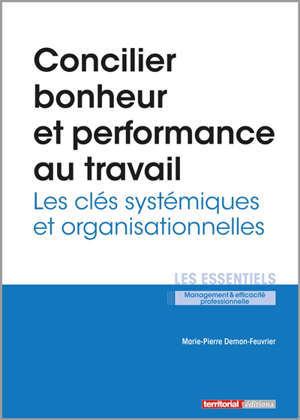 Concilier bonheur et perfomance au travail. Volume 2, Les clés systémiques et organisationnelles