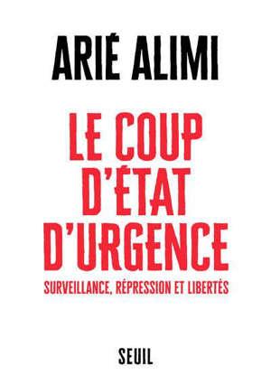 Le coup d'Etat d'urgence : surveillance, répression et libertés