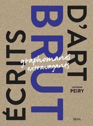 Ecrits d'art brut : graphomanes extravagants