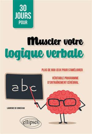 30 jours pour muscler votre logique verbale : plus de 800 jeux pour s'améliorer : véritable programme d'entraînement cérébral