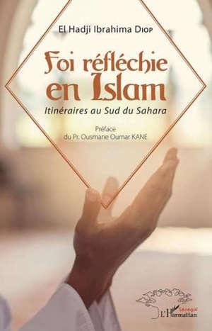 Foi réfléchie en islam : itinéraires au sud du Sahara