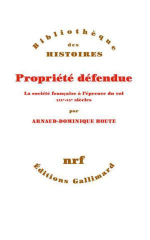PROPRIETE DEFENDUE - LA SOCIETE FRANCAISE A L'EPREUVE DU VOL. XIX -XX  SIECLES