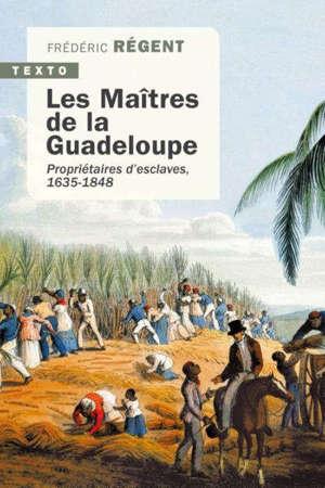 Les maîtres de la Guadeloupe : propriétaires d'esclaves : 1635-1848