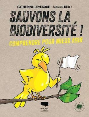 Sauvons la biodiversité ! : comprendre pour mieux agir