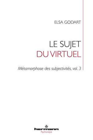 Métamorphose des subjectivités. Volume 3, Le sujet du virtuel : transformation