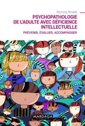 Psychopathologie de l'adulte avec déficience intellectuelle : prévenir, évaluer, accompagner