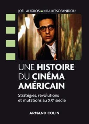 Une histoire du cinéma américain : stratégies, révolutions et mutations au XXe siècle