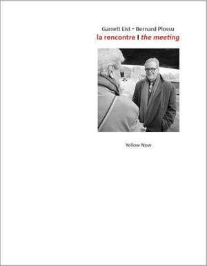 Garrett List, Bernard Plossu : la rencontre = Garrett List, Bernard Plossu : the meeting