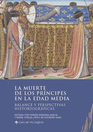 La muerte de los principes en la Edad Media : balance y perspectivas historiograficas