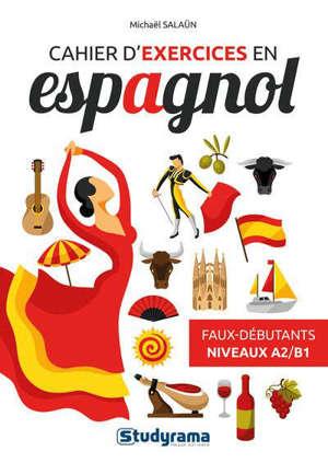 Cahier d'exercices en espagnol : faux-débutants, A2-B1