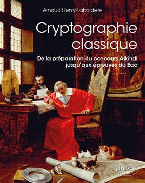 CRYPTOGRAPHIE CLASSIQUE - DE LA PREPARATION DU CONCOURS ALKINDI JUSQU AUX EPREUVES DU BAC