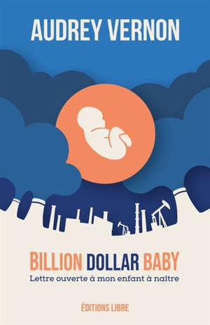 Billion dollar baby : lettre ouverte à mon enfant à naître