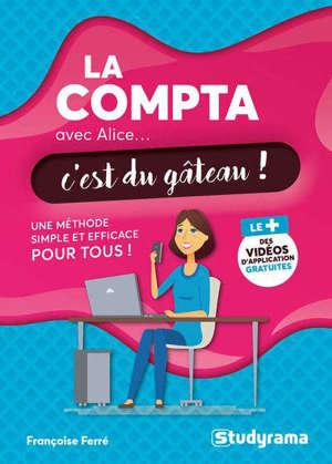 La compta avec Alice... c'est du gâteau ! : une méthode simple et efficace pour tous !