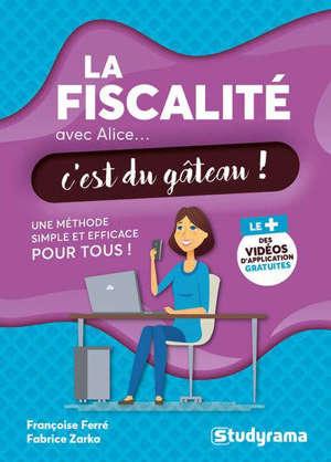 La fiscalité avec Alice... c'est du gâteau ! : une méthode simple et efficace pour tous !