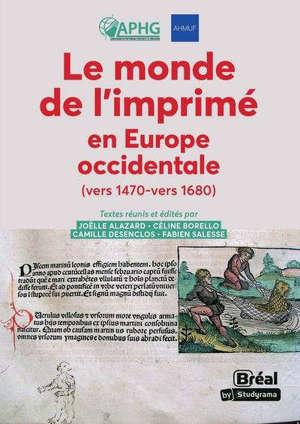 Le monde de l'imprimé en Europe occidentale (vers 1470-vers 1680)
