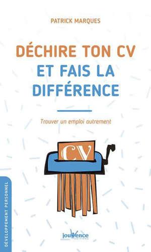 Déchire ton CV et fais la différence : trouver un emploi autrement