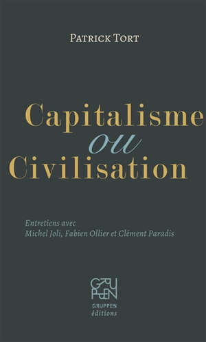 Capitalisme ou civilisation : entretiens avec Michel Joli, Fabien Ollier et Clément Paradis