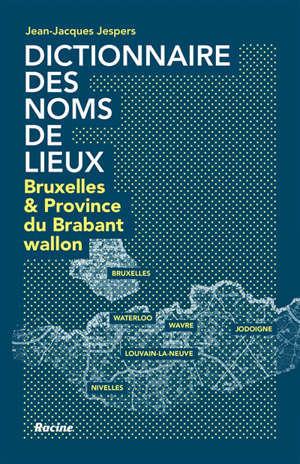 Dictionnaire des noms de lieux : Bruxelles et la province du Brabant wallon