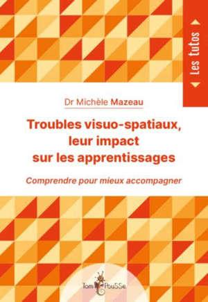 Troubles visuo-spatiaux, leur impact sur les apprentissages : comprendre pour mieux accompagner