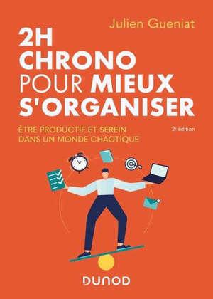 2 h chrono pour mieux s'organiser : être productif et serein dans un monde chaotique