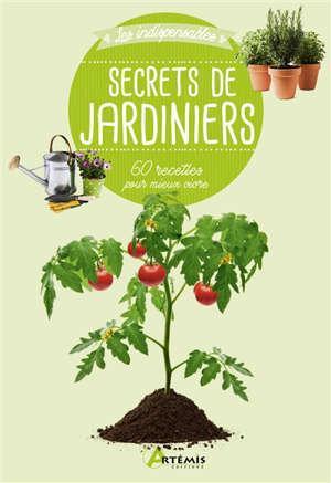 Secrets de jardiniers : 60 recettes pour mieux vivre