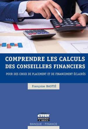 Comprendre les calculs des conseillers financiers : pour des choix de placement et de financement éclairés