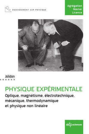Physique expérimentale : optique, magnétisme, électrotechnique, mécanique, thermodynamique et physique non linéaire