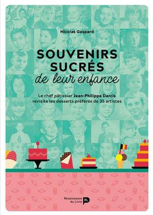 Souvenirs sucrés de leur enfance : le chef pâtissier Jean-Philippe Darcis revisite les desserts préférés de 35 artistes