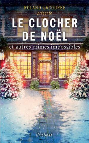 Le clocher de Noël : et autres crimes impossibles : anthologie