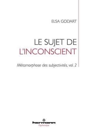 Métamorphose des subjectivités. Volume 2, Le sujet de l'inconscient : déformation
