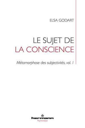 Métamorphose des subjectivités. Volume 1, Le sujet de la conscience : formation