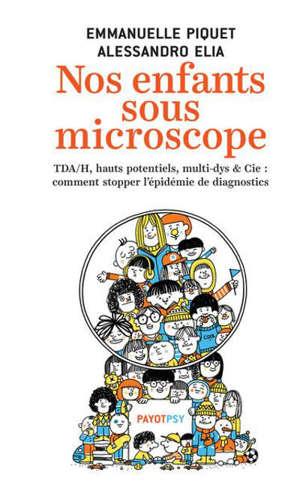 Nos enfants sous microscope : TDHA, haut potentiel, multi-dys & Cie : ces diagnostics qui rendent malades