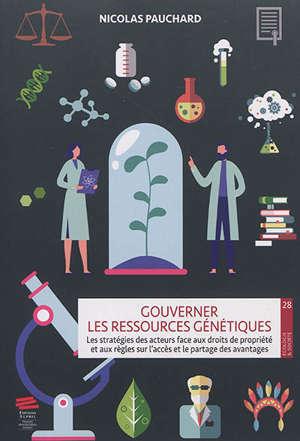 Gouverner les ressources génétiques : les stratégies des acteurs face aux droits de propriété et aux règles sur l'accès et le partage des avantages