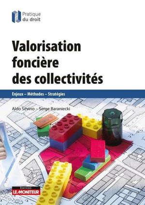 Valorisation foncière des collectivités : enjeux, méthodes, stratégies