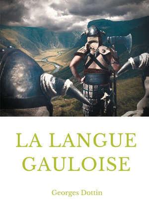 LA LANGUE GAULOISE - GRAMMAIRE, TEXTE ET GLOSSAIRE