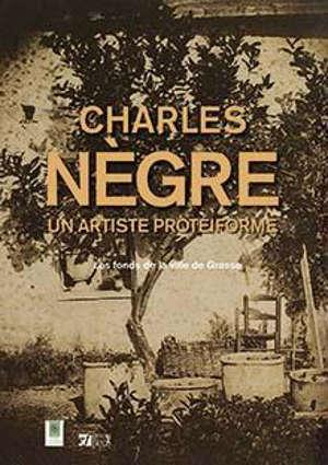 Charles Nègre, un artiste protéiforme : les fonds de la ville de Grasse
