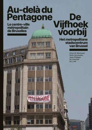 Au-delà du Pentagone : le centre-ville métropolitain de Bruxelles = De Vijfhoek voorbij : het metropolitane stadscentrum van Brussel