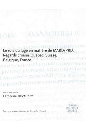Le rôle du juge en matière de MARD-PRD : regards croisés Québec, Suisse, France