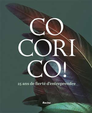 Cocorico ! : 25 ans de fierté d'entreprendre