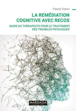 La remédiation cognitive avec RECOS : guide du thérapeute pour le traitement des troubles psychiques