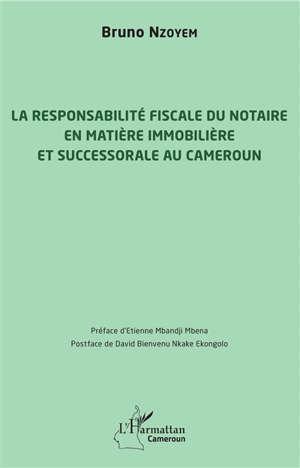 La responsabilité fiscale du notaire en matière immobilière et successorale au Cameroun