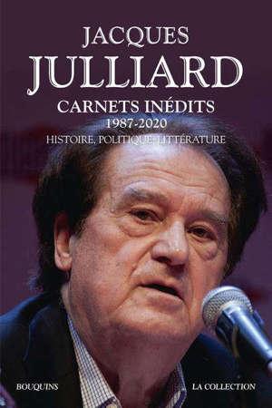 Carnets inédits : 1987-2020 : histoire, politique, littérature
