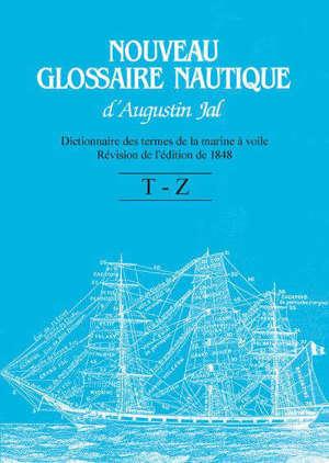 Nouveau glossaire nautique d'Augustin Jal : dictionnaire des termes de la marine à voile, T à Z