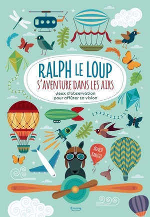 Ralph le loup s'aventure dans les airs : jeux d'observation pour affûter ta vision