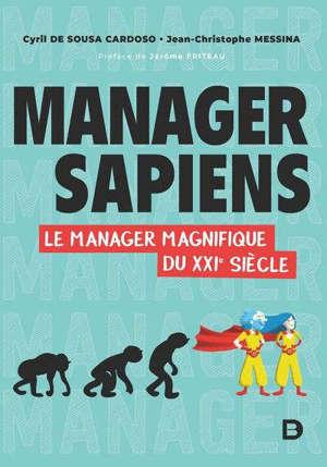 Manager sapiens : le manager magnifique du XXIe siècle