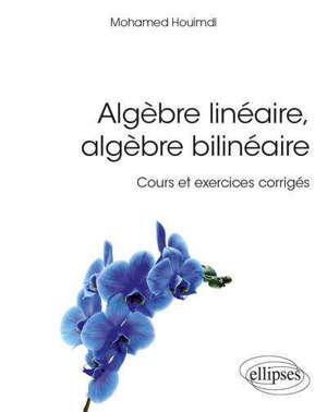 Algèbre linéaire, algèbre bilinéaire : cours et exercices corrigés