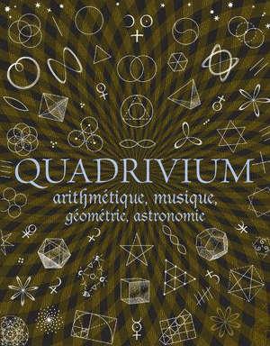 Quadrivium : arithmétique, géométrie, musique, astronomie